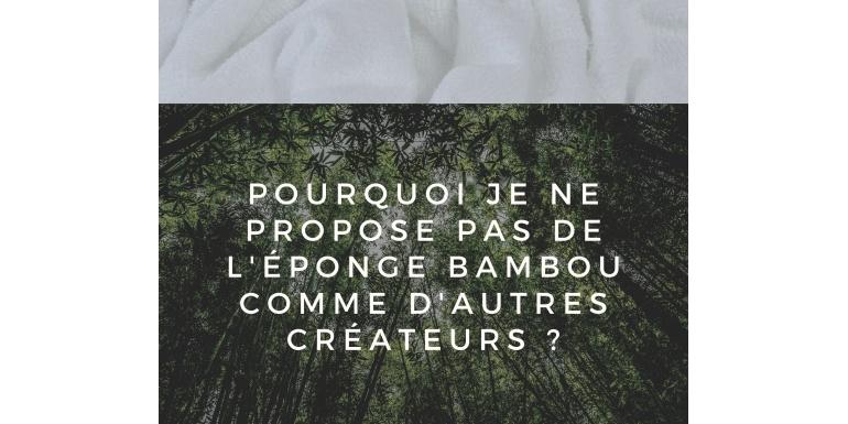 Pourquoi je ne propose pas de l'éponge Bambou comme d'autres créateurs ?